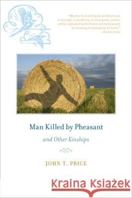 Man Killed by Pheasant and Other Kinships John Price 9781609380755