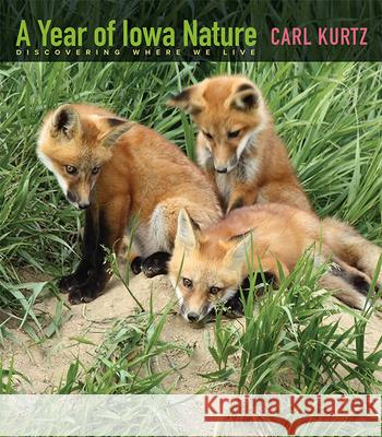 A Year of Iowa Nature: Discovering Where We Live Carl Kurtz 9781609382407
