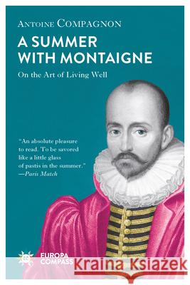 A Summer with Montaigne: Notes on a Man Without Prejudice  9781609455309