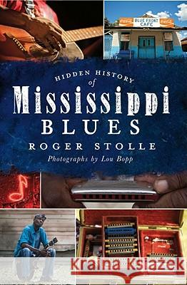 Hidden History of the Mississippi Blues Roger Stolle 9781609492199
