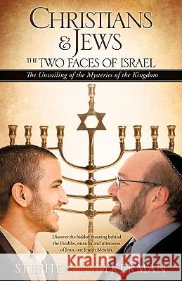 Christians & Jews - The Two Faces of Israel Stephen J. Spykerman 9781609575397