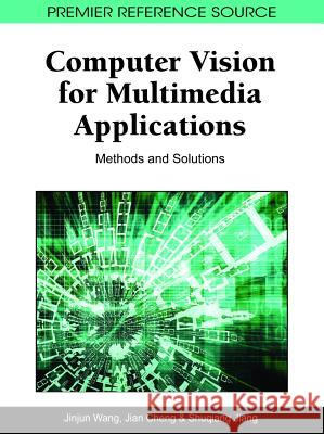 Computer Vision for Multimedia Applications: Methods and Solutions Jinjun Wang Jian Cheng Shuqiang Jiang 9781609600242
