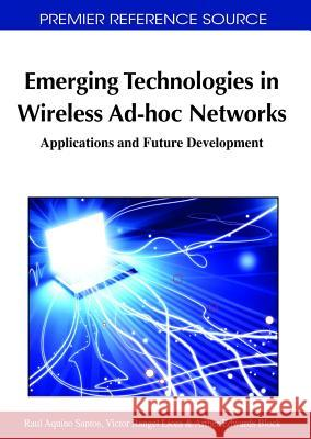 Emerging Technologies in Wireless Ad-Hoc Networks: Applications and Future Development Raul Aquino Santos Victor Rangel Licea Arther Edwards Block 9781609600273