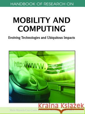 Handbook of Research on Mobility and Computing : Evolving Technologies and Ubiquitous Impacts Maria Manuela Cruz-Cunha Fernando Moreira 9781609600426