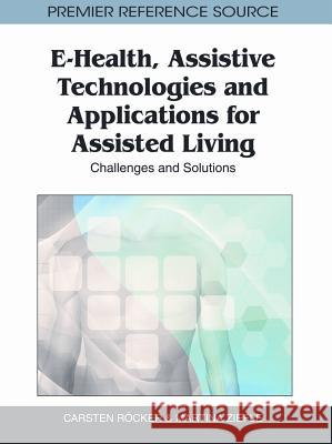 E-Health, Assistive Technologies and Applications for Assisted Living: Challenges and Solutions Martina Ziefle Carsten Rcker 9781609604691