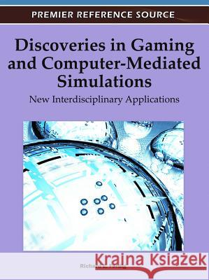 Discoveries in Gaming and Computer-Mediated Simulations : New Interdisciplinary Applications Richard E. Ferdig 9781609605650