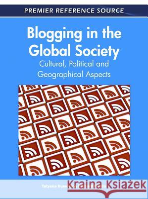 Blogging in the Global Society: Cultural, Political and Geographical Aspects Tatyana Dumova Richard Fiordo 9781609607449