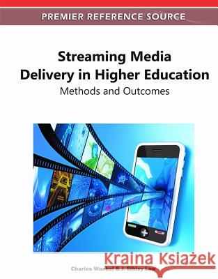 Streaming Media Delivery in Higher Education: Methods and Outcomes Charles Wankel J. Sibley Law 9781609608002