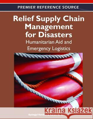 Relief Supply Chain Management for Disasters : Humanitarian Aid and Emergency Logistics Gyngi Kovcs 9781609608248