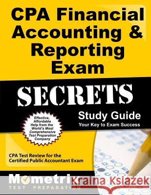 CPA Financial Accounting & Reporting Exam Secrets Study Guide: CPA Test Review for the Certified Public Accountant Exam Exam Secrets Test Prep Team Cpa 9781609714765