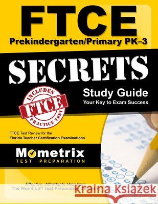 FTCE Prekindergarten/Primary Pk-3 Secrets Study Guide: FTCE Test Review for the Florida Teacher Certification Examinations Ftce Exam Secrets Test Prep Team 9781609717551
