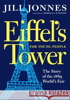 Eiffel's Tower for Young People Jill Jonnes Rebecca Stefoff 9781609809058