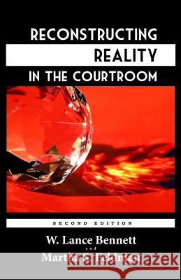 Reconstructing Reality in the Courtroom: Justice and Judgment in American Culture W. Lance Bennett Martha S. Feldman 9781610272261