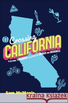 Crossing California: A Cultural Topography of a Land of Wonder and Weirdness  9781610353137