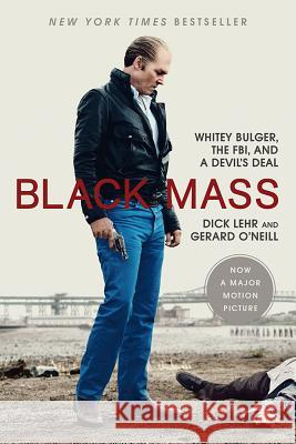 Black Mass: Whitey Bulger, the FBI, and a Devil's Deal Dick Lehr Gerard O'Neill 9781610395533