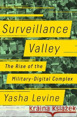 Surveillance Valley: The Secret Military History of the Internet Yasha Levine 9781610398022