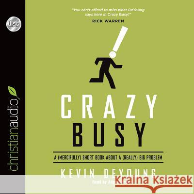 Crazy Busy: A (Mercifully) Short Book about a (Really) Big Problem - audiobook Kevin DeYoung Adam Verner 9781610457163