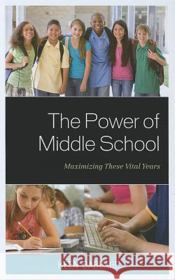 The Power of Middle School : Maximizing These Vital Years Keen J. Babbage 9781610487023