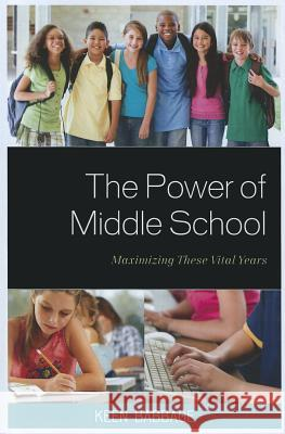 The Power of Middle School : Maximizing These Vital Years Keen J. Babbage 9781610487030