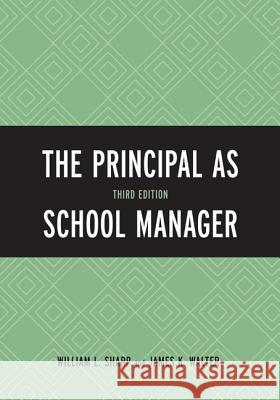 The Principal as School Manager William L. Sharp James K. Walter 9781610487696