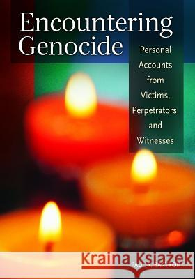 Encountering Genocide: Personal Accounts from Victims, Perpetrators, and Witnesses Paul R. Bartrop 9781610693301
