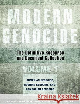 Modern Genocide [4 Volumes]: The Definitive Resource and Document Collection Paul R. Bartrop Steven Leonard Jacobs Joseph Robert White 9781610693639