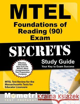 MTEL Foundations of Reading (90) Exam Secrets Study Guide: MTEL Test Review for the Massachusetts Tests for Educator Licensure Mtel Exam Secrets Test Prep Team 9781610720458