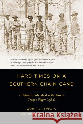 Hard Times on a Southern Chain Gang : Originally Published as the Novel Georgia Nigger (1932) John L. Spivak David A. Davis 9781611170443