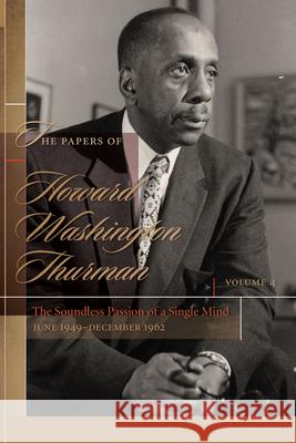 The Papers of Howard Washington Thurman: Volume 4: The Soundless Passion of a Single Mind, June 1949-December 1962 Walter Earl Fluker 9781611178043