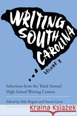 Writing South Carolina, Volume 3: Selections from the Third High School Writing Contest Aida Rogers Steven Lynn Mary Alice Monroe 9781611179187