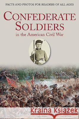 Confederate Soldiers in the American Civil War: Facts and Photos for Readers of All Ages Mark Hughes 9781611213416
