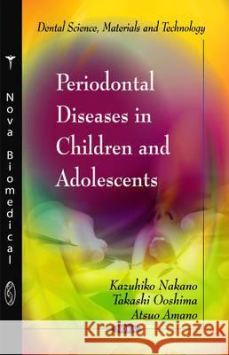 Periodontal Diseases in Children & Adolescents Nakano, Kazuhiko|||Ooshima, Takashi|||Amano, Atuso 9781611227833