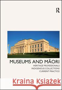 Museums and Maori: Heritage Professionals, Indigenous Collections, Current Practice Conal McCarthy 9781611320763