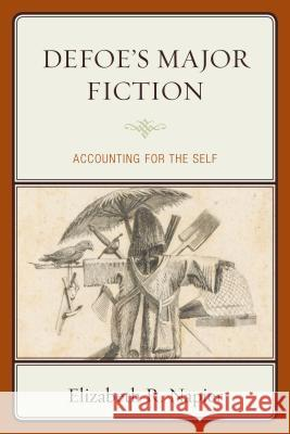 Defoe's Major Fiction: Accounting for the Self Elizabeth R. Napier 9781611496130