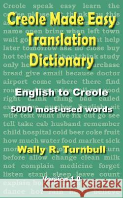 Creole Made Easy Translation Dictionary Wally R. Turnbull 9781611530100