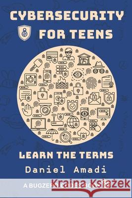 Cybersecurity for Teens: Learn the Terms Daniel Amadi   9781611532968