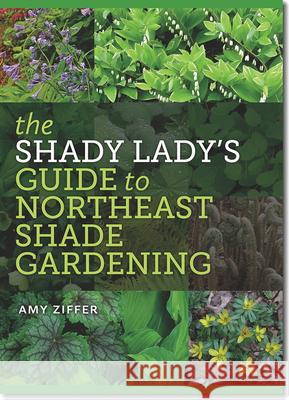 The Shady Lady's Guide to Northeast Shade Gardening Amy Ziffer 9781611685251