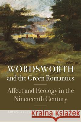Wordsworth and the Green Romantics: Affect and Ecology in the Nineteenth Century Lisa Ottum Seth T. Reno 9781611688955
