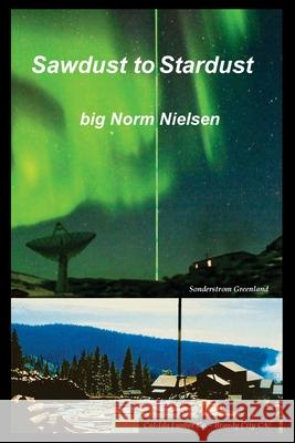 Sawdust to Stardust Big Norm Nielsen 9781611702972