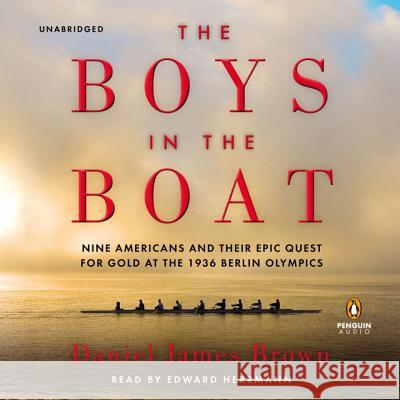 The Boys in the Boat: Nine Americans and Their Epic Quest for Gold at the 1936 Berlin Olympics - audiobook Daniel James Brown 9781611761696