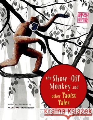 The Show-Off Monkey and Other Taoist Tales Mark W. McGinnis 9781611803471
