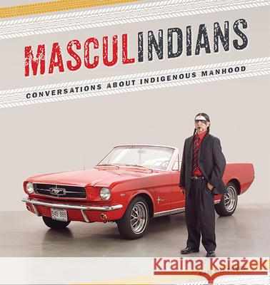 Masculindians: Conversations about Indigenous Manhood Sam McKegney 9781611861297