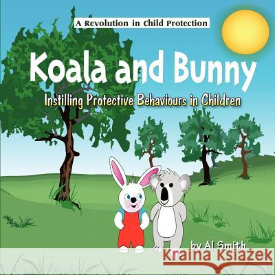 Koala and Bunny: Instilling Protective Behaviours in Children Al Smith 9781612041025