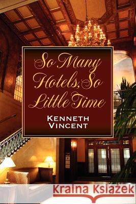 So Many Hotels, So Little Time Kenneth Vincent 9781612042503