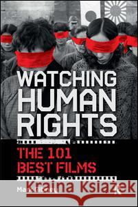 Watching Human Rights: The 101 Best Films Mark Gibney 9781612051413 Paradigm Publishers