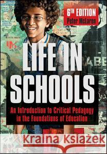 Life in Schools: An Introduction to Critical Pedagogy in the Foundations of Education Peter McLaren 9781612056586