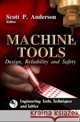 Machine Tools : Design, Reliability & Safety Scott P. Anderson   9781612091440