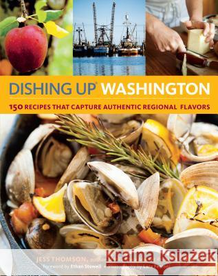 Dishing Up Washington: 150 Recipes That Capture Authentic Regional Flavors Jess Thomson 9781612120287