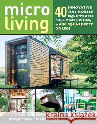 Micro Living: 40 Innovative Tiny Houses Equipped for Full-Time Living, in 400 Square Feet or Less Derek