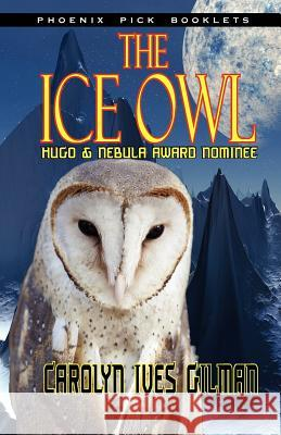 The Ice Owl - Hugo & Nebula Nominated Novella Carolyn Ives Gilman 9781612421100